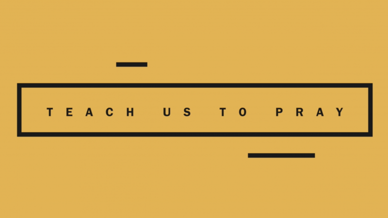 SERMON SERIES:  Teach Us How To Pray